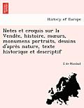 Notes Et Croquis Sur La Vende E, Histoire, M Urs, Monumens Portraits, Dessins D'Apre S Nature, Texte Historique Et Descriptif