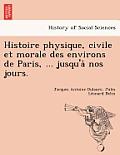 Histoire Physique, Civile Et Morale Des Environs de Paris, ... Jusqu'a Nos Jours.