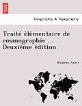 Traite E Le Mentaire de Cosmographie ... Deuxie Me E Dition.