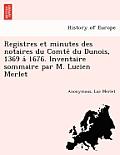 Registres Et Minutes Des Notaires Du Comte Du Dunois, 1369 a 1676. Inventaire Sommaire Par M. Lucien Merlet