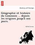 GE Ographie Et Histoire Du Limousin ... Depuis Les Origines Jusqu'a Nos Jours.