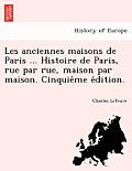 Les Anciennes Maisons de Paris ... Histoire de Paris, Rue Par Rue, Maison Par Maison. Cinquie Me E Dition.