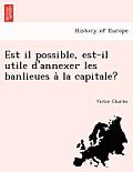 Est Il Possible, Est-Il Utile D'Annexer Les Banlieues a la Capitale?