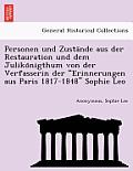 Personen Und Zusta Nde Aus Der Restauration Und Dem Juliko Nigthum Von Der Verfasserin Der Erinnerungen Aus Paris 1817-1848 Sophie Leo