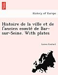Histoire de La Ville Et de L'Ancien Comte de Bar-Sur-Seine. with Plates