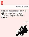 Notice Historique Sur La Ville Et Les Environs D'Orbec Depuis Le Ixe Sie Cle