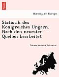 Statistik Des Ko Nigreiches Ungarn. Nach Den Neuesten Quellen Bearbeitet
