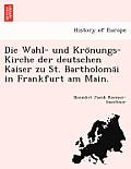 Die Wahl- Und Kro Nungs-Kirche Der Deutschen Kaiser Zu St. Bartholoma I in Frankfurt Am Main.