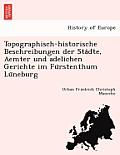 Topographisch-Historische Beschreibungen Der Sta Dte, Aemter Und Adelichen Gerichte Im Fu Rstenthum Lu Neburg