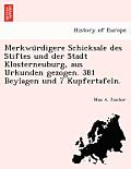 Merkwu Rdigere Schicksale Des Stiftes Und Der Stadt Klosterneuburg, Aus Urkunden Gezogen. 381 Beylagen Und 7 Kupfertafeln.