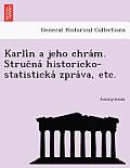 Karli N a Jeho Chra M. Struc Na Historicko-Statisticka Zpra Va, Etc.