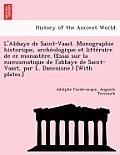 L'Abbaye de Saint-Vaast. Monographie Historique, Arche Ologique Et Litte Raire de Ce Monaste Re. (Essai Sur La Numismatique de L'Abbaye de Saint-Vaast