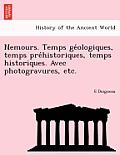 Nemours. Temps GE Ologiques, Temps Pre Historiques, Temps Historiques. Avec Photogravures, Etc.