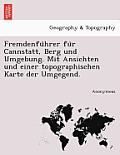Fremdenfu Hrer Fu R Cannstatt, Berg Und Umgebung. Mit Ansichten Und Einer Topographischen Karte Der Umgegend.