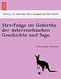 Streifzu GE Im Gebiethe Der O Sterreichischen Geschichte Und Sage.