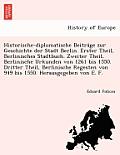 Historische-Diplomatische Beitra GE Zur Geschichte Der Stadt Berlin. Erster Theil, Berlinisches Stadtbuch. Zweiter Theil, Berlinische Urkunden Von 126