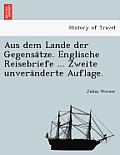 Aus Dem Lande Der Gegensa Tze. Englische Reisebriefe ... Zweite Unvera Nderte Auflage.