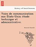 Voies de Communication Aux E Tats-Unis; E Tude Technique Et Administrative.