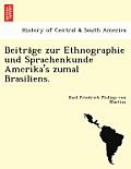 Beitra GE Zur Ethnographie Und Sprachenkunde Amerika's Zumal Brasiliens.