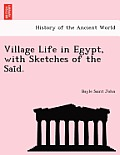 Village Life in Egypt, with Sketches of the Sai D.