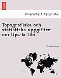 Topografiska Och Statistiska Uppgifter Om Upsala La N.