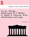 Tre A R I Kongo. Skildringar AF P. Mo Ller, G. Pagels, E. Gleerup. with Illustrations and Maps