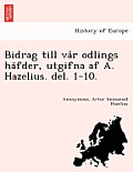 Bidrag Till Va R Odlings Ha Fder, Utgifna AF A. Hazelius. del. 1-10.