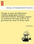 Voyage Au Pays Des Mormons; Relation-GE Ographie-Histoire Naturelle-Histoire-The Ologie-M Urs Et Coutumes Ouvrage Orne de 10 Gravures Sur Acier Et D'U