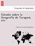 Estudio Sobre La Geografi a de Tarapaca , Etc.