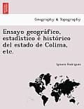 Ensayo Geogra Fico, Estadi Stico E Histo Rico del Estado de Colima, Etc.