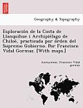Esploracio N de La Costa de Llanquihue I Archipie Lago de Chiloe, Practicada Por O Rden del Supremo Gobierno. Por Francisco Vidal Gormaz. [With Maps.]