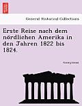 Erste Reise Nach Dem No Rdlichen Amerika in Den Jahren 1822 Bis 1824.