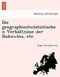 Die Geographischstatistischen Verha Ltnisse Der Bukowina, Etc