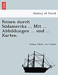 Reisen Durch Su Damerika ... Mit ... Abbildungen ... Und ... Karten.