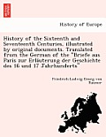 History of the Sixteenth and Seventeenth Centuries, Illustrated by Original Documents. Translated from the German of the Briefe Aus Paris Zur Erla Ute