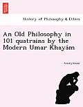 An Old Philosophy in 101 Quatrains by the Modern Umar Khaya M