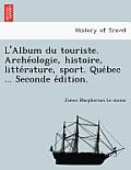 L'Album Du Touriste. Arche Ologie, Histoire, Litte Rature, Sport. Que Bec ... Seconde E Dition.