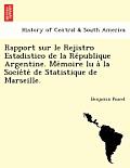 Rapport Sur Le Rejistro Estadistico de La Re Publique Argentine. Me Moire Lu a la Socie Te de Statistique de Marseille.