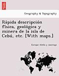 Ra Pida Descripcio N Fi Sica, Geolo Gica y Minera de La Isla de Cebu, Etc. [With Maps.]