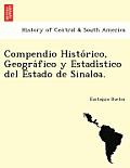 Compendio Histo Rico, Geogra Fico y Estadi Stico del Estado de Sinaloa.
