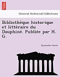 Bibliothe Que Historique Et Litte Raire Du Dauphine . Publie E Par H. G.