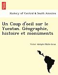 Un Coup D'Oeil Sur Le Yucatan. GE Ographie, Histoire Et Monuments