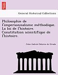 Philosophie de L'Impersonnalisme Me Thodique. La Loi de L'Histoire. Constitution Scientifique de L'Histoire.