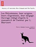 Les Polyne Siens, Leur Origine, Leurs Migrations, Leur Langage. Ouvrage Re Dige D'Apre S Le Manuscrit de L'Auteur Par L. Martinet.