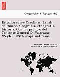 Estudios Sobre Carolinas. La Isla de Ponapé. Geografia, Etnografia, Historia. Con Un Prólogo del Teniente General D. Valeriano Weyler. wit