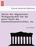 Abriss Der Allgemeinen Weltgeschichte Fu R Die Obere Stufe Des Geschichtsunterrichtes, Etc.