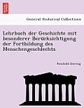 Lehrbuch Der Geschichte Mit Besonderer Beru Cksichtigung Der Fortbildung Des Menschengeschlechts