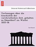 Vorlesungen U Ber Die Geschichte Der Vorchristlichen Zeit, Gehalten Zu Du Sseldorf Im Winter 1855-56