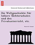Die Weltgeschichte Fu R Ho Here to Chterschulen Und Den Privatunterricht, Etc.