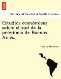 Estudios Econo Micos Sobre El Sud de La Provincia de Buenos Aires.